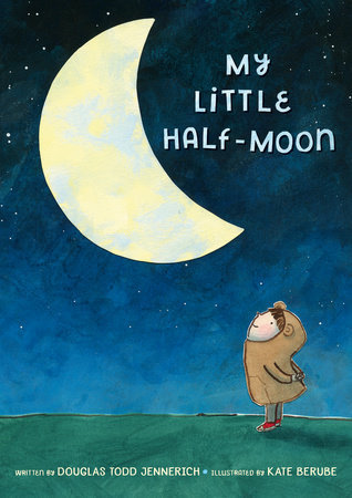 MY LITTLE HALF-MOON By Douglas Todd Jennerich and Kate Berube
